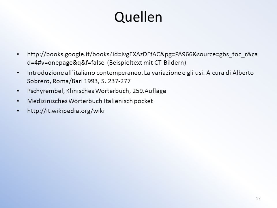 Quellen http://books.google.it/books id=ivgEXAzDFfAC&pg=PA966&source=gbs_toc_r&cad=4#v=onepage&q&f=false (Beispieltext mit CT-Bildern)