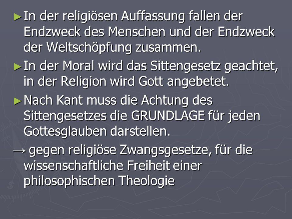 In der religiösen Auffassung fallen der Endzweck des Menschen und der Endzweck der Weltschöpfung zusammen.