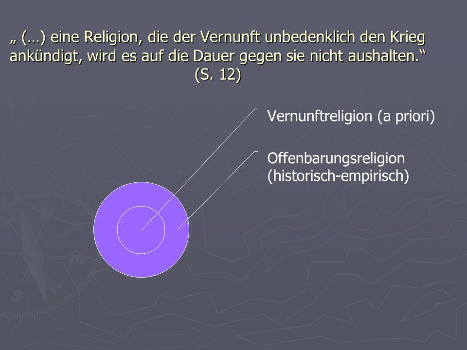 """"""" (…) eine Religion, die der Vernunft unbedenklich den Krieg ankündigt, wird es auf die Dauer gegen sie nicht aushalten. (S."""