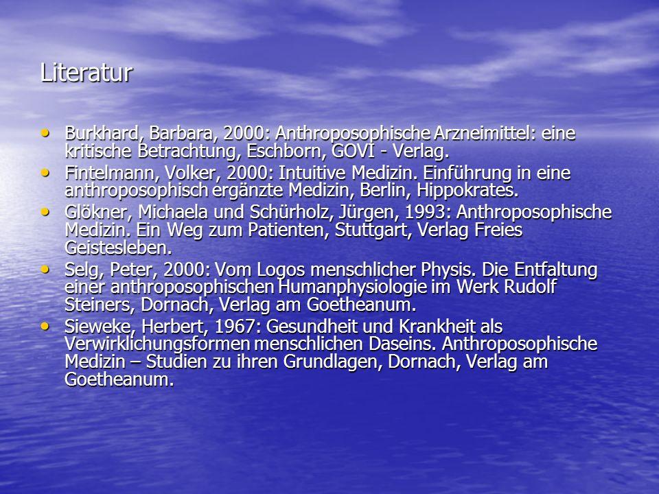 Literatur Burkhard, Barbara, 2000: Anthroposophische Arzneimittel: eine kritische Betrachtung, Eschborn, GOVI - Verlag.