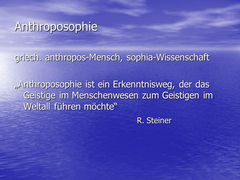 Anthroposophie griech. anthropos-Mensch, sophia-Wissenschaft