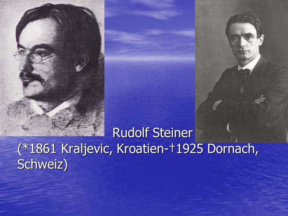 Rudolf Steiner (*1861 Kraljevic, Kroatien-†1925 Dornach, Schweiz)