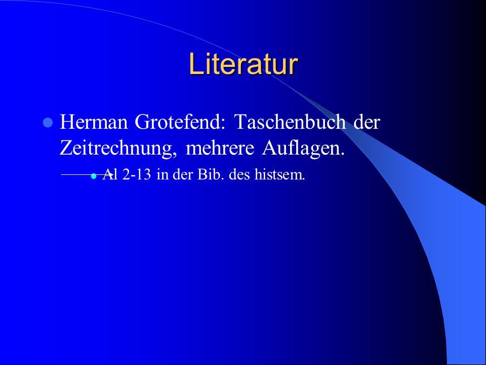 Literatur Herman Grotefend: Taschenbuch der Zeitrechnung, mehrere Auflagen.