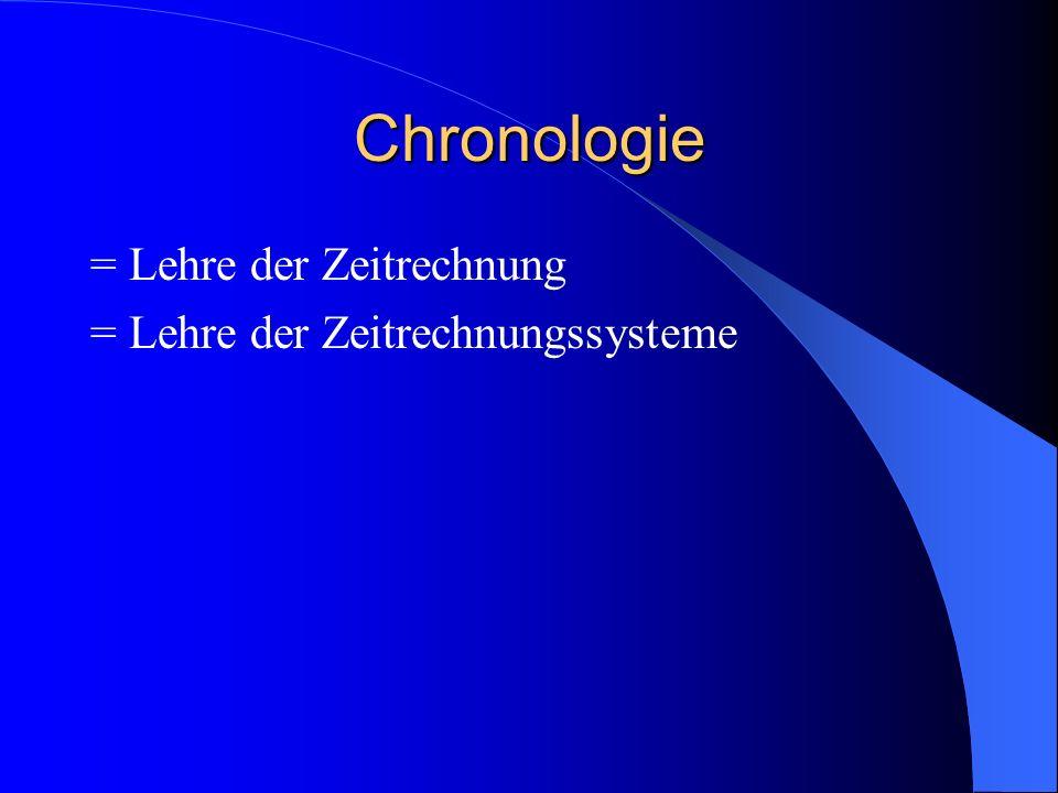 Chronologie = Lehre der Zeitrechnung = Lehre der Zeitrechnungssysteme