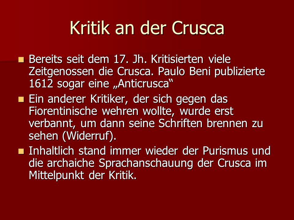 """Kritik an der Crusca Bereits seit dem 17. Jh. Kritisierten viele Zeitgenossen die Crusca. Paulo Beni publizierte 1612 sogar eine """"Anticrusca"""