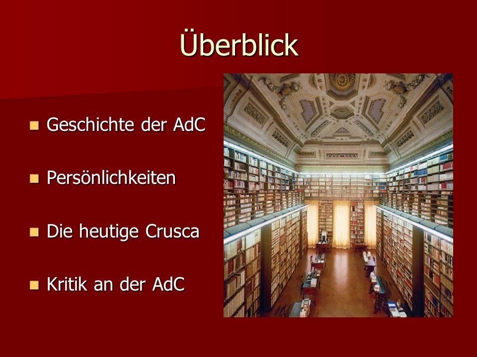 Überblick Geschichte der AdC Persönlichkeiten Die heutige Crusca