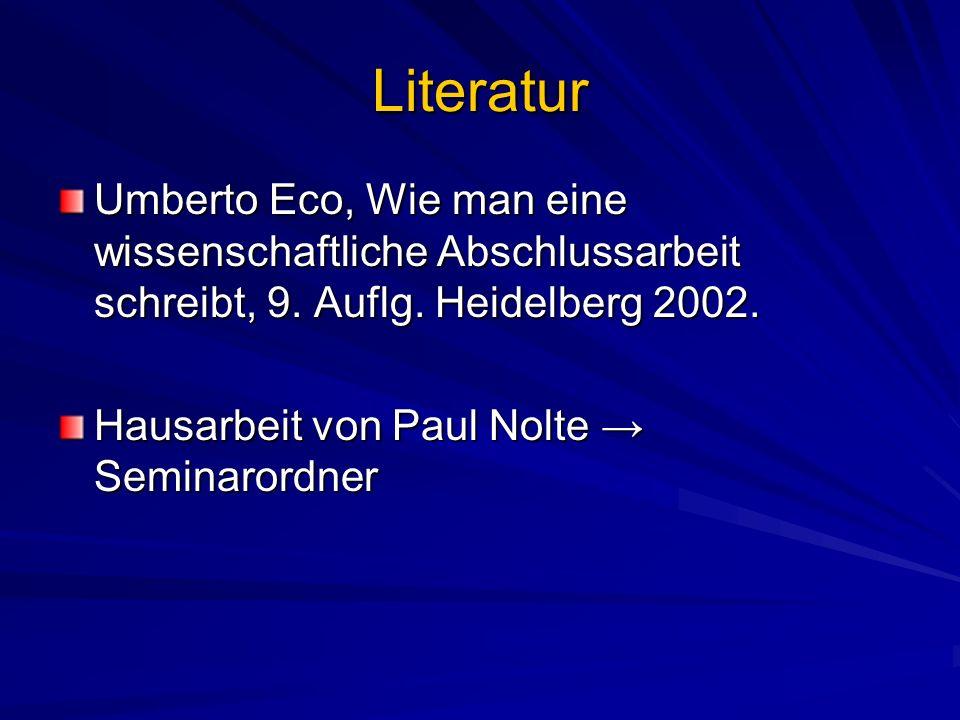 Literatur Umberto Eco, Wie man eine wissenschaftliche Abschlussarbeit schreibt, 9. Auflg. Heidelberg 2002.
