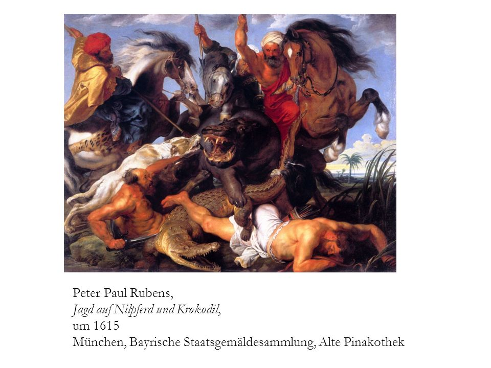 Peter Paul Rubens, Jagd auf Nilpferd und Krokodil, um 1615 München, Bayrische Staatsgemäldesammlung, Alte Pinakothek