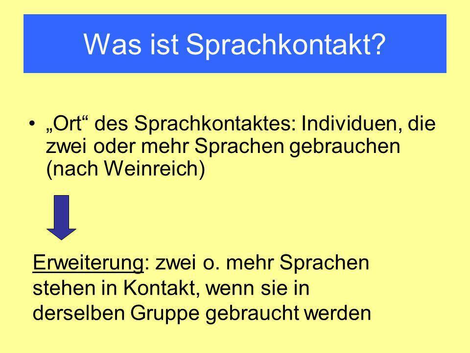 """Was ist Sprachkontakt """"Ort des Sprachkontaktes: Individuen, die zwei oder mehr Sprachen gebrauchen (nach Weinreich)"""