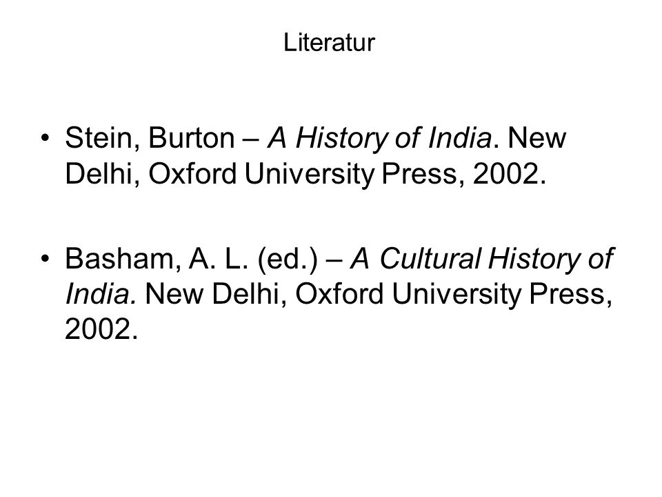 LiteraturStein, Burton – A History of India. New Delhi, Oxford University Press, 2002.
