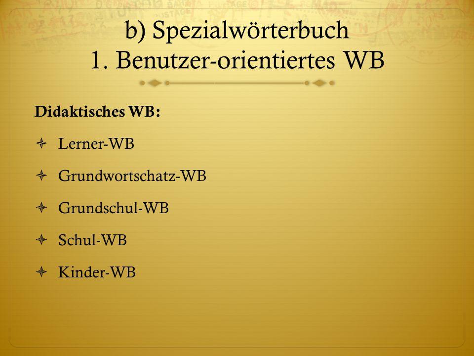 b) Spezialwörterbuch 1. Benutzer-orientiertes WB
