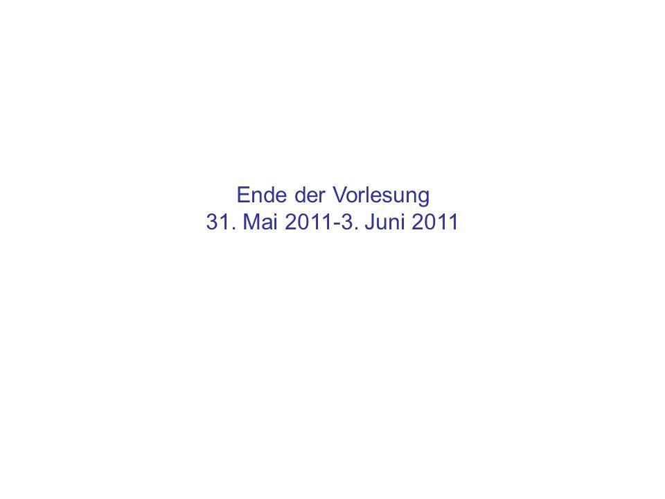 Ende der Vorlesung 31. Mai 2011-3. Juni 2011