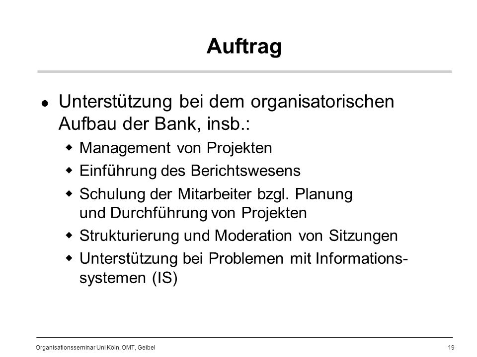 Auftrag Unterstützung bei dem organisatorischen Aufbau der Bank, insb.: Management von Projekten. Einführung des Berichtswesens.