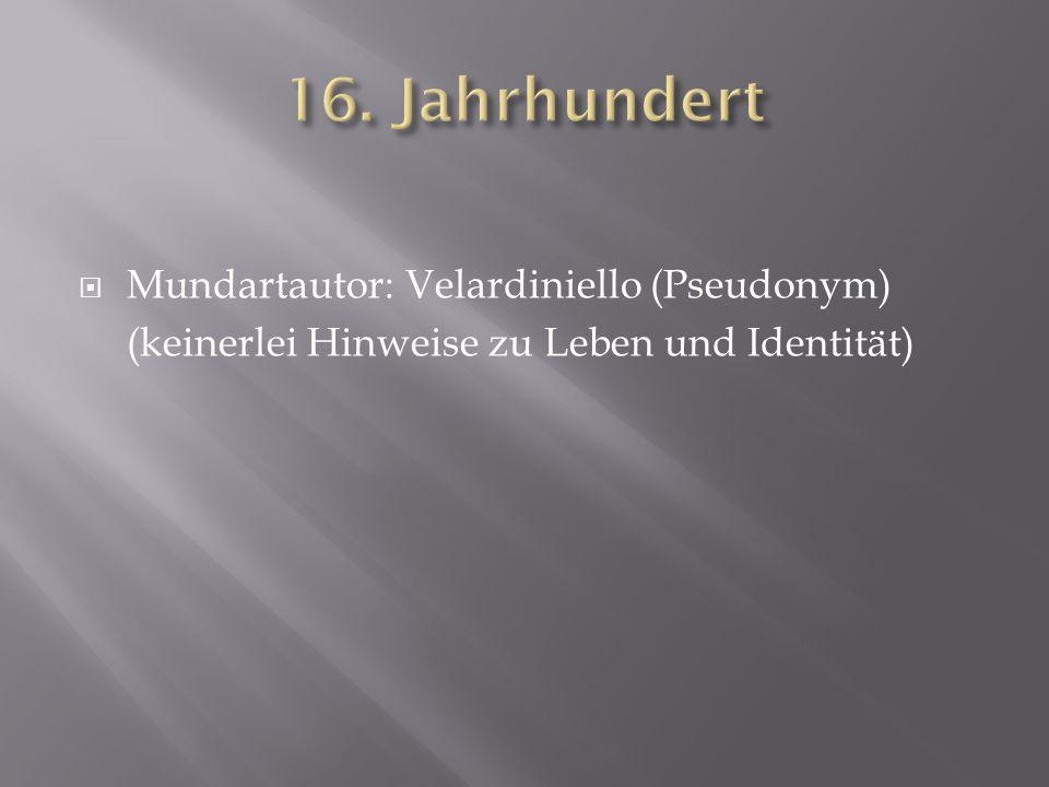 16. Jahrhundert Mundartautor: Velardiniello (Pseudonym)