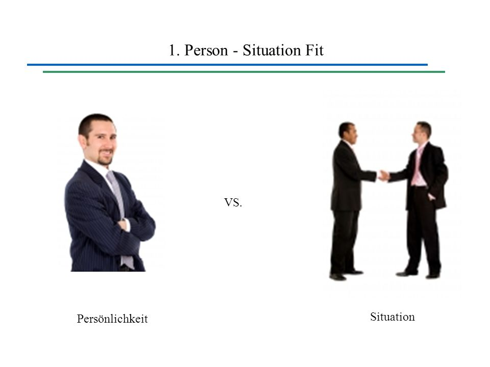 1. Person - Situation Fit VS. Persönlichkeit Situation