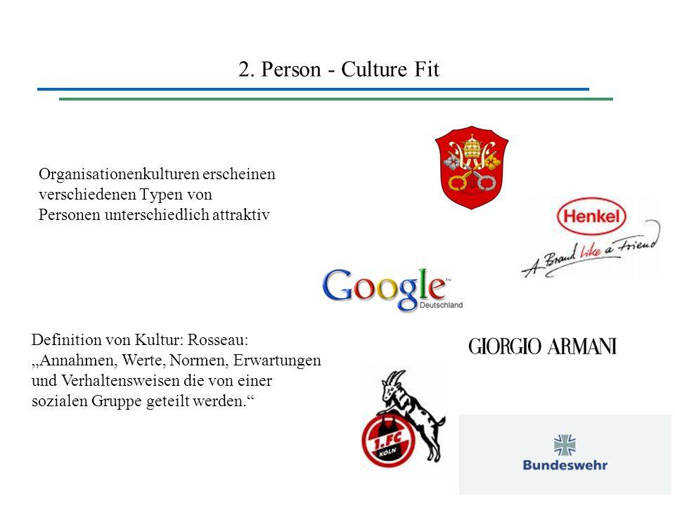 2. Person - Culture Fit Organisationenkulturen erscheinen verschiedenen Typen von Personen unterschiedlich attraktiv.