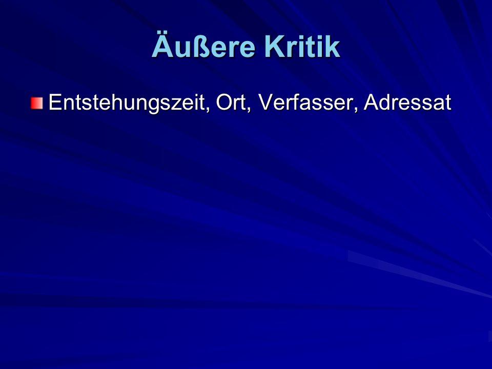 Äußere Kritik Entstehungszeit, Ort, Verfasser, Adressat