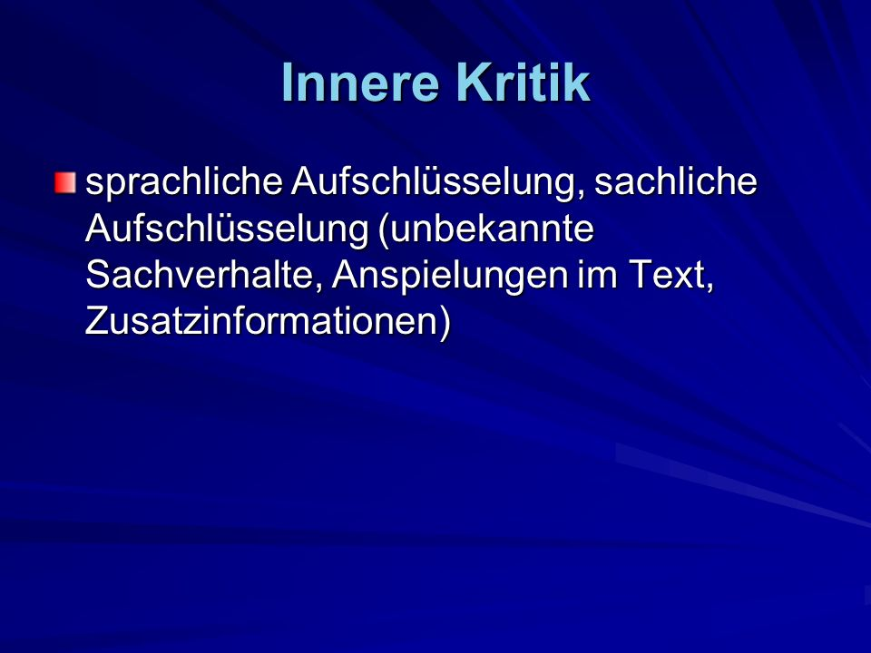 Innere Kritik sprachliche Aufschlüsselung, sachliche Aufschlüsselung (unbekannte Sachverhalte, Anspielungen im Text, Zusatzinformationen)