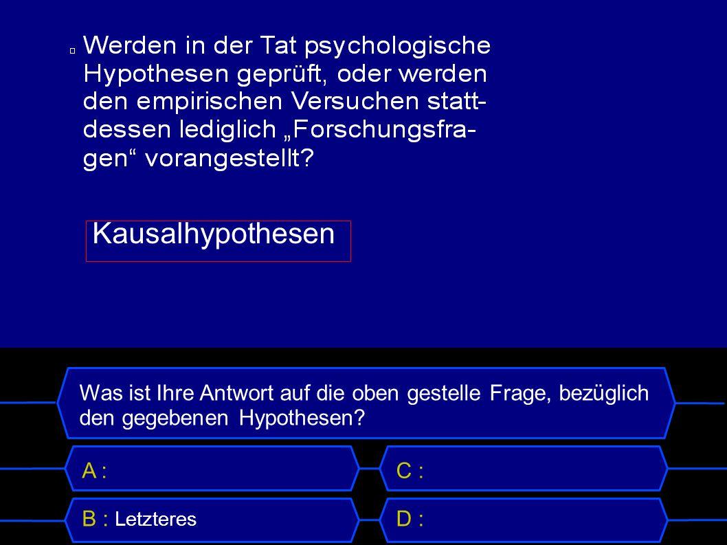 Kausalhypothesen Was ist Ihre Antwort auf die oben gestelle Frage, bezüglich den gegebenen Hypothesen