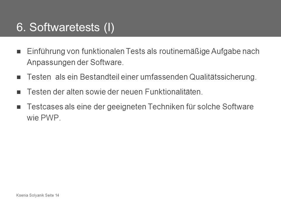 6. Softwaretests (I) Einführung von funktionalen Tests als routinemäßige Aufgabe nach Anpassungen der Software.