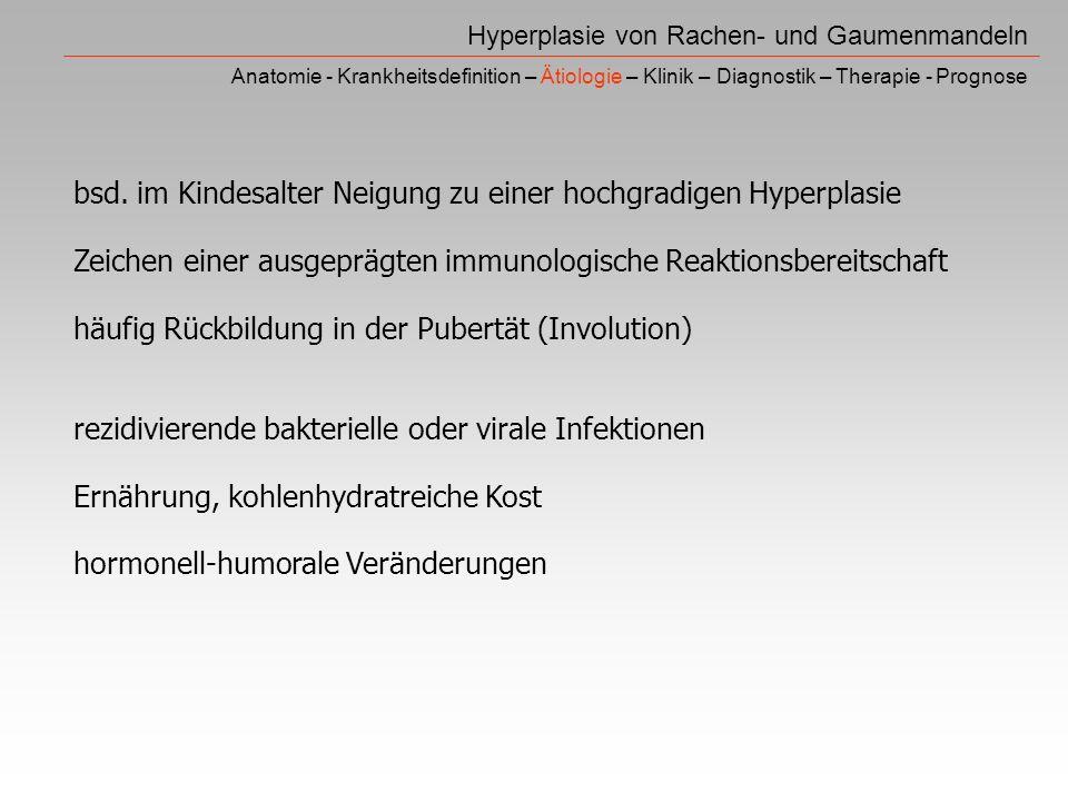 bsd. im Kindesalter Neigung zu einer hochgradigen Hyperplasie