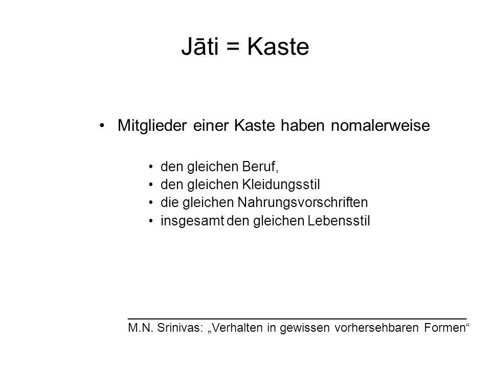 Jāti = Kaste Mitglieder einer Kaste haben nomalerweise