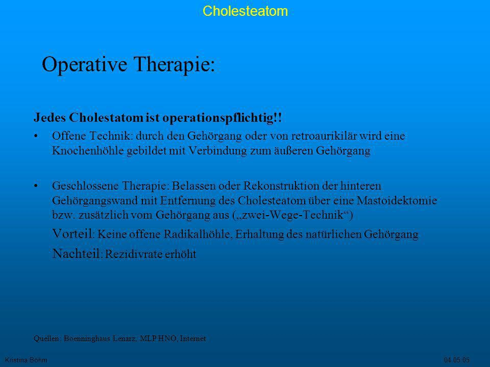 Operative Therapie: Jedes Cholestatom ist operationspflichtig!!