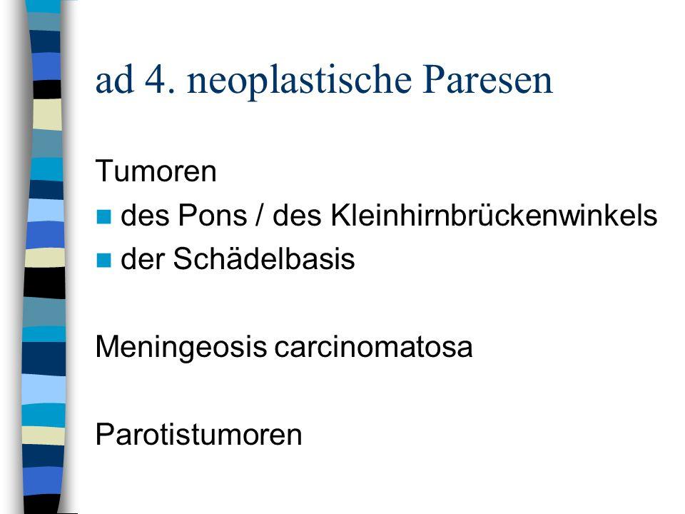 ad 4. neoplastische Paresen
