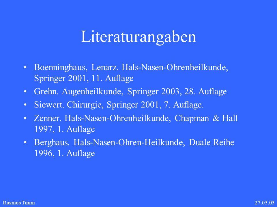 Literaturangaben Boenninghaus, Lenarz. Hals-Nasen-Ohrenheilkunde, Springer 2001, 11. Auflage. Grehn. Augenheilkunde, Springer 2003, 28. Auflage.
