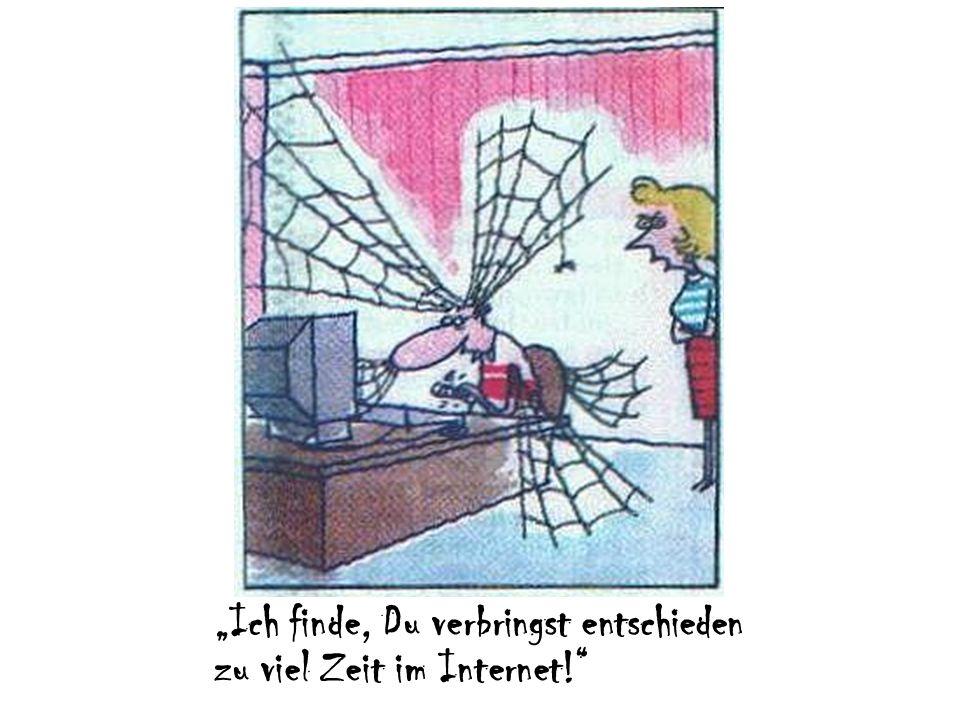 """""""Ich finde, Du verbringst entschieden zu viel Zeit im Internet!"""