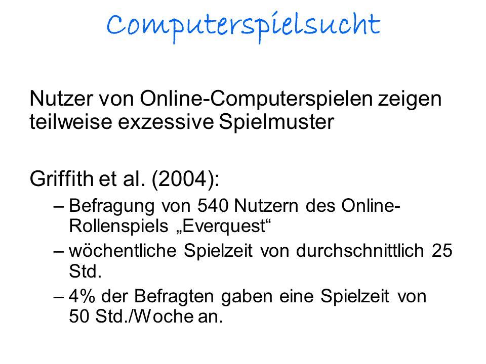 Computerspielsucht Nutzer von Online-Computerspielen zeigen teilweise exzessive Spielmuster. Griffith et al. (2004):