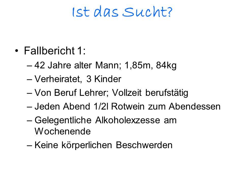 Ist das Sucht Fallbericht 1: 42 Jahre alter Mann; 1,85m, 84kg