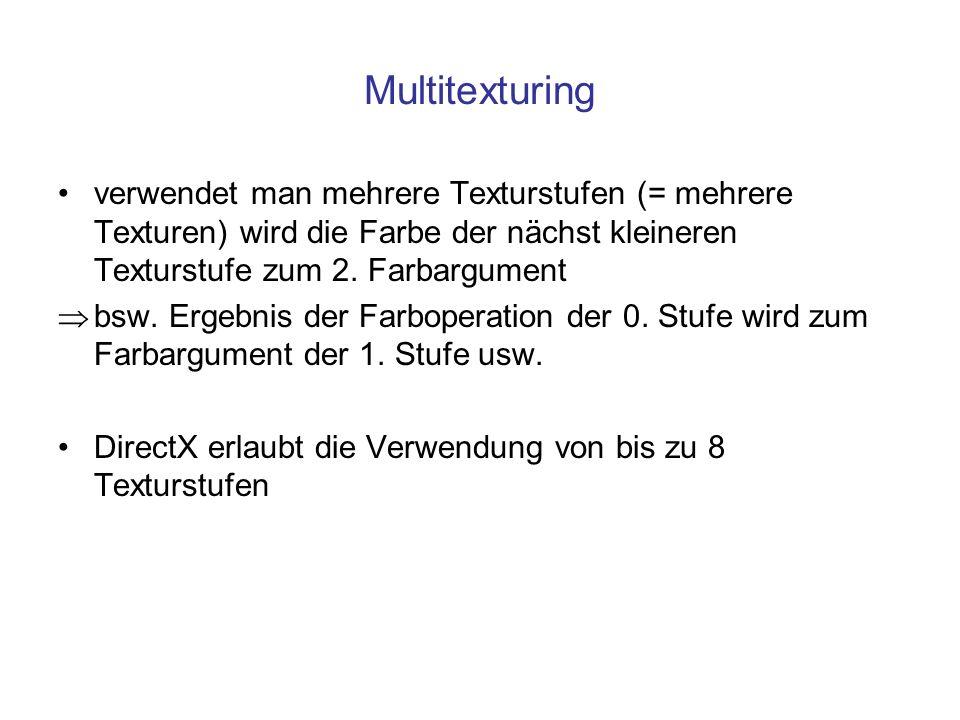 Multitexturing verwendet man mehrere Texturstufen (= mehrere Texturen) wird die Farbe der nächst kleineren Texturstufe zum 2. Farbargument.