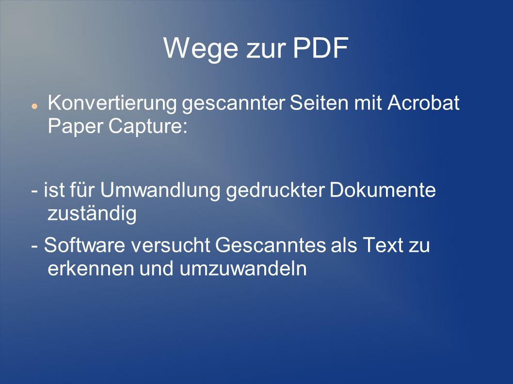 Wege zur PDF Konvertierung gescannter Seiten mit Acrobat Paper Capture: - ist für Umwandlung gedruckter Dokumente zuständig.