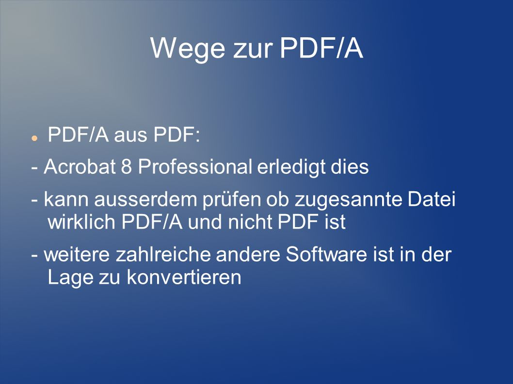 Wege zur PDF/A PDF/A aus PDF: - Acrobat 8 Professional erledigt dies
