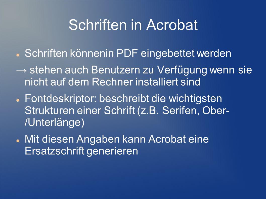 Schriften in Acrobat Schriften könnenin PDF eingebettet werden