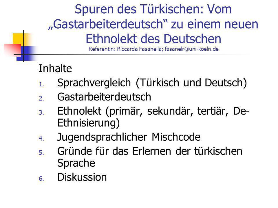 """Spuren des Türkischen: Vom """"Gastarbeiterdeutsch zu einem neuen Ethnolekt des Deutschen Referentin: Riccarda Fasanella; fasanelr@uni-koeln.de"""