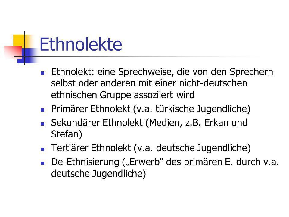 Ethnolekte Ethnolekt: eine Sprechweise, die von den Sprechern selbst oder anderen mit einer nicht-deutschen ethnischen Gruppe assoziiert wird.