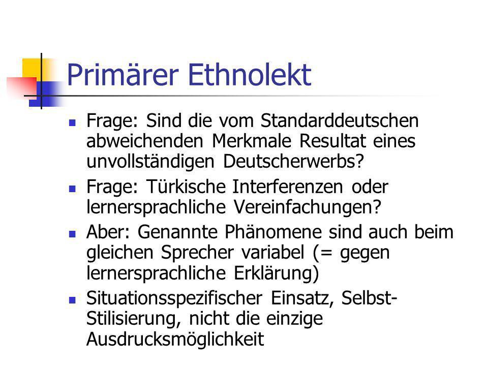 Primärer Ethnolekt Frage: Sind die vom Standarddeutschen abweichenden Merkmale Resultat eines unvollständigen Deutscherwerbs