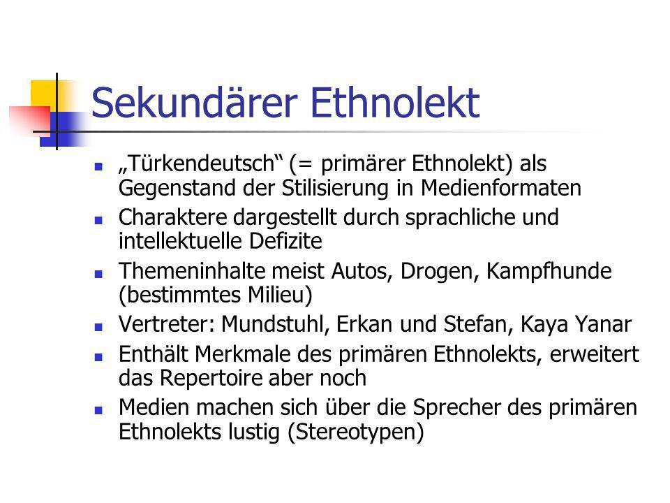 """Sekundärer Ethnolekt """"Türkendeutsch (= primärer Ethnolekt) als Gegenstand der Stilisierung in Medienformaten."""