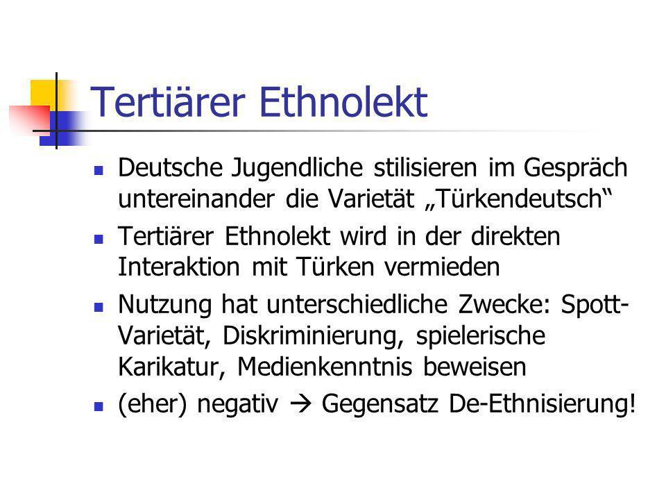 """Tertiärer Ethnolekt Deutsche Jugendliche stilisieren im Gespräch untereinander die Varietät """"Türkendeutsch"""