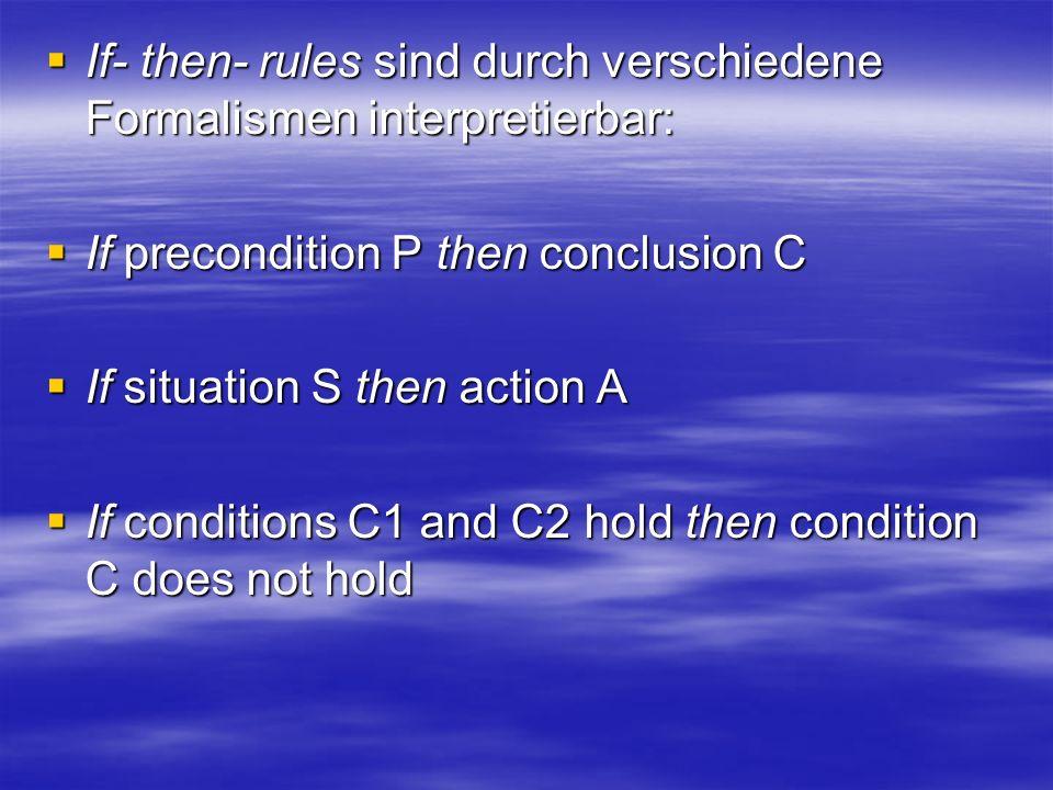 If- then- rules sind durch verschiedene Formalismen interpretierbar: