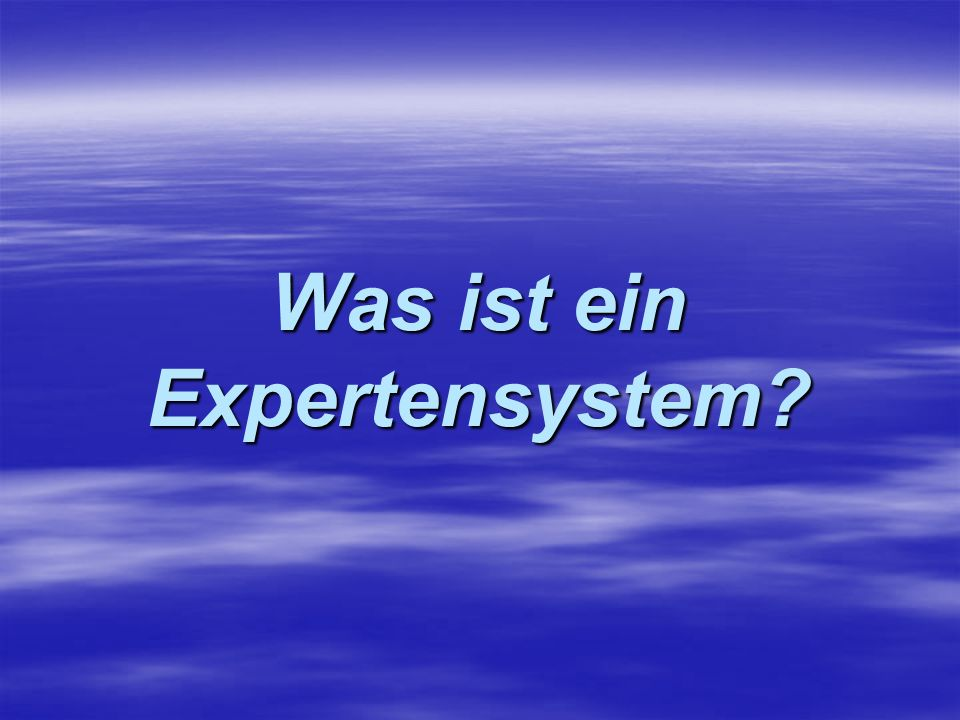 Was ist ein Expertensystem