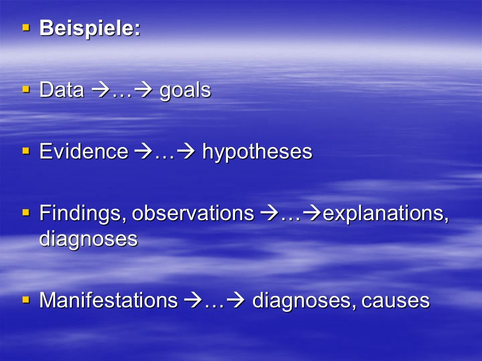 Beispiele: Data … goals. Evidence … hypotheses. Findings, observations …explanations, diagnoses.