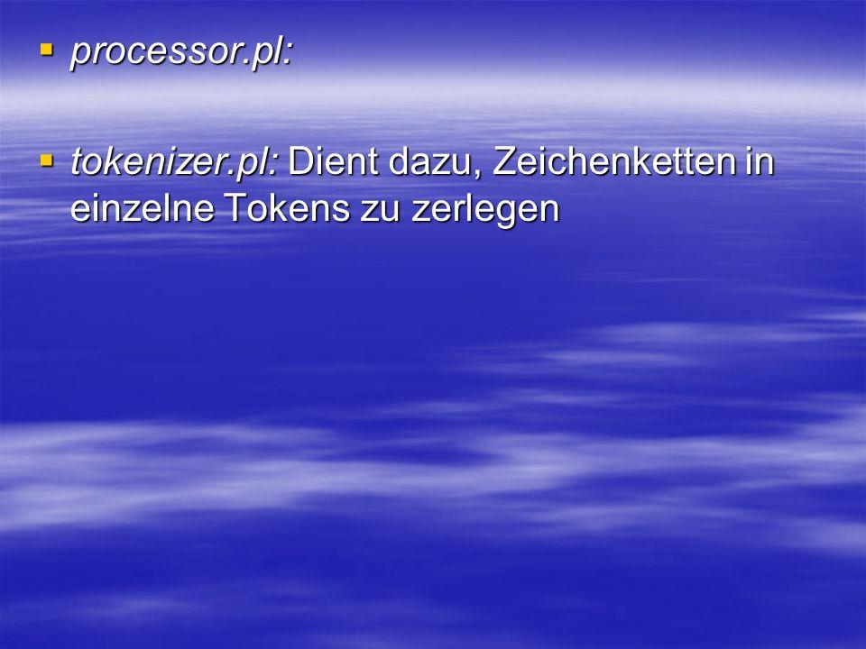 processor.pl: tokenizer.pl: Dient dazu, Zeichenketten in einzelne Tokens zu zerlegen