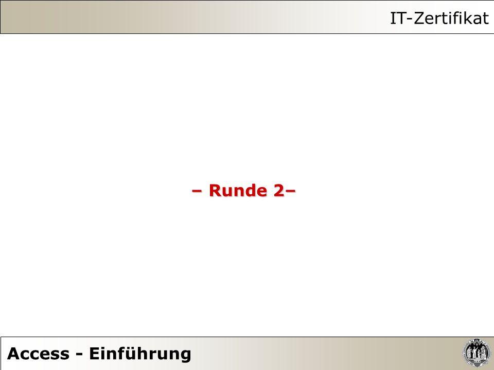 IT-Zertifikat – Runde 2– Access - Einführung