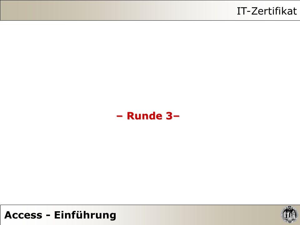 IT-Zertifikat – Runde 3– Access - Einführung
