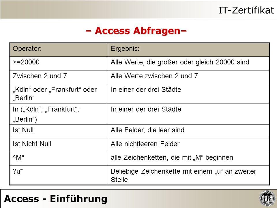 IT-Zertifikat – Access Abfragen– Access - Einführung Operator: