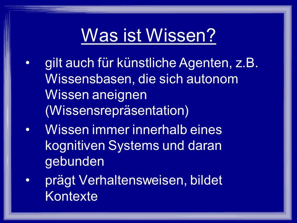 Was ist Wissen gilt auch für künstliche Agenten, z.B. Wissensbasen, die sich autonom Wissen aneignen (Wissensrepräsentation)