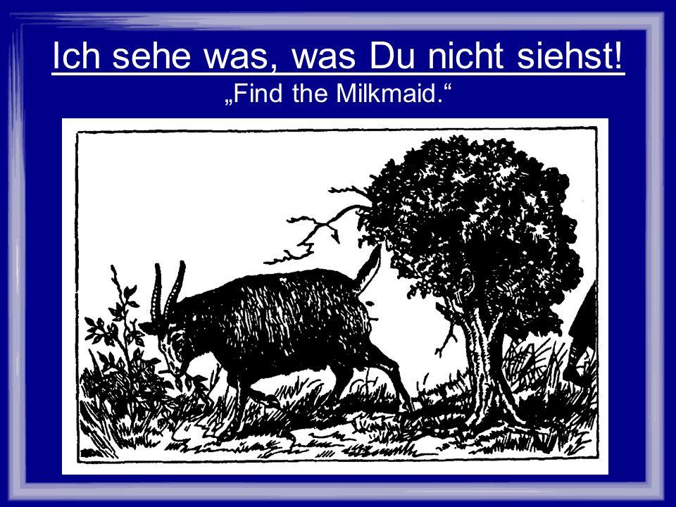 """Ich sehe was, was Du nicht siehst. """"Find the Milkmaid"""